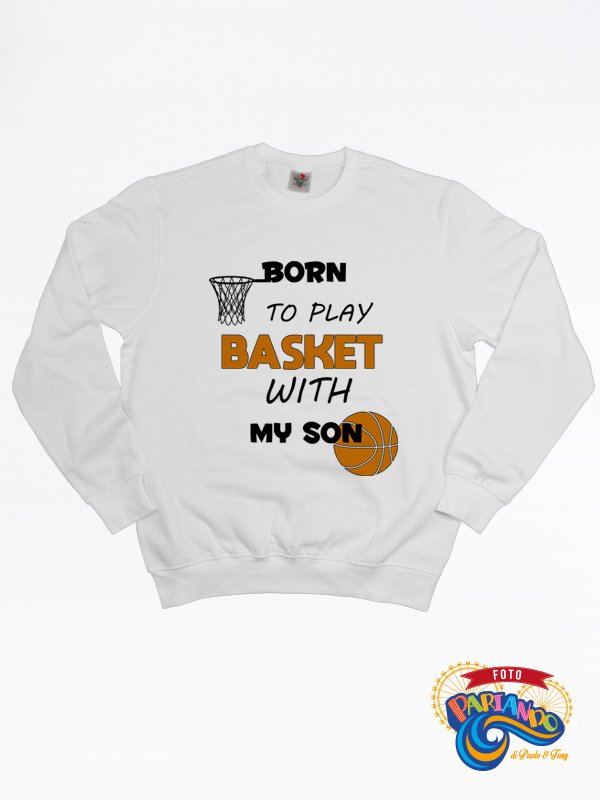 san francisco 20580 a38ec Felpa uomo born to play basket with my son FELFP-061 | Idee regalo  personalizzate | FOTOPARIANDO
